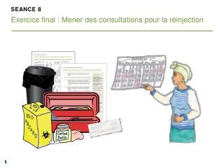 SEANCE 8 Exercice final :  Mener  des  consultations pour la réinjection