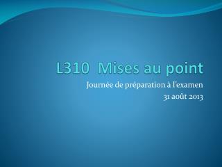 L310  Mises au point