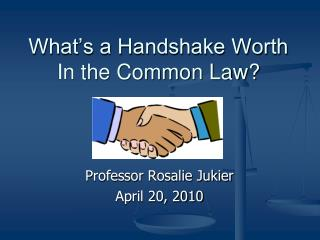 What's a Handshake Worth In the Common Law?