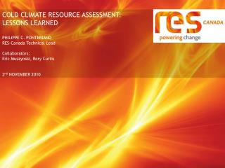 COLD CLIMATE RESOURCE ASSESSMENT: LESSONS LEARNED PHILIPPE C. PONTBRIAND RES-Canada Technical Lead