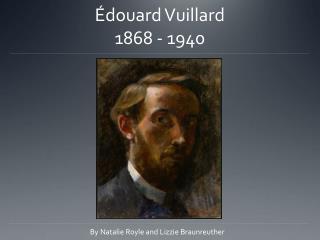 É douard  Vuillard 1 868 - 1940