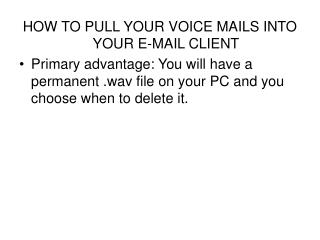 HOW TO PULL YOUR VOICE MAILS INTO YOUR E-MAIL CLIENT
