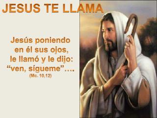 """Jesús poniendo  en él sus ojos,  le llamó y le dijo:  """"ven, sígueme""""…. ( Mc.  10,12)"""