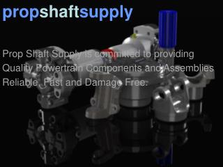 Prop Shaft Supply is committed to providing Quality Powertrain Components and Assemblies