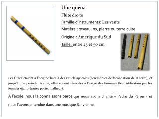 Une quéna Flûte droite Famille d'instruments :  Les vents