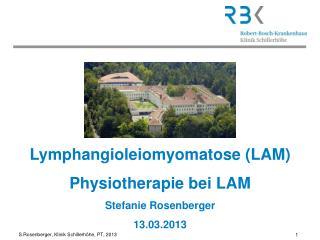 Lymphangioleiomyomatose (LAM) Physiotherapie bei LAM Stefanie Rosenberger 13.03.2013