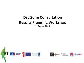 Dry Zone Consultation  Results Planning Workshop 1. August 2014