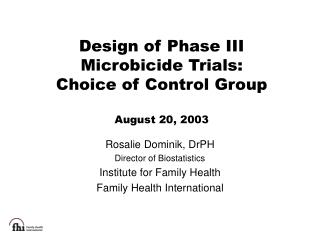 Design of Phase III Microbicide Trials:  Choice of Control Group August 20, 2003