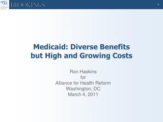 Medicaid: Diverse Benefits  but High and Growing Costs