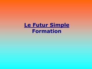 Le Futur Simple   Formation