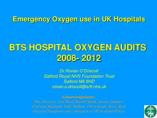 Emergency Oxygen use in UK Hospitals BTS HOSPITAL OXYGEN AUDITS  2008- 2012 Dr Ronan O'Driscoll
