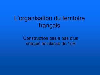 L'organisation du territoire français