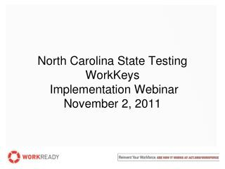 North Carolina State Testing WorkKeys  Implementation Webinar November 2, 2011