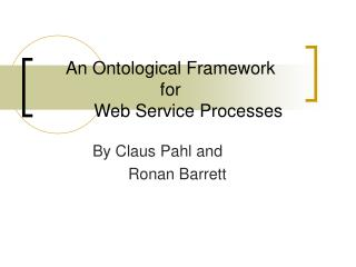 An Ontological Framework  for  	Web Service Processes