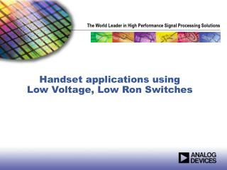 Handset applications using  Low Voltage, Low Ron Switches