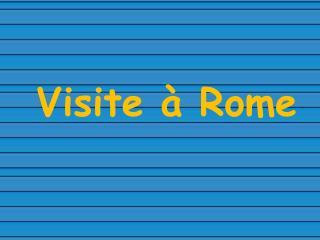 Visite à Rome