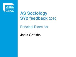 AS Sociology SY2 feedback 2010  Principal Examiner   Janis Griffiths