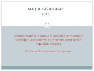 Sec ția  Sociologie 2011