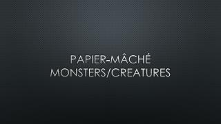 Papier-mâché Monsters/Creatures
