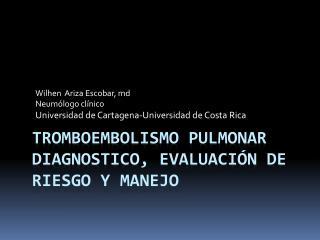 Tromboembolismo pulmonar DIAGNOSTICO, evaluación de riesgo y manejo