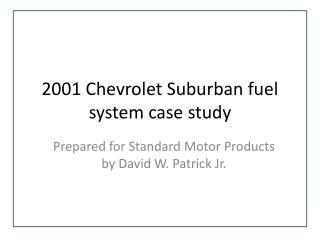2001 Chevrolet Suburban fuel system case study