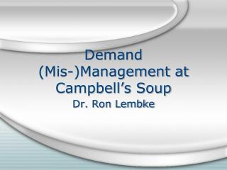Demand  ( Mis -)Management at Campbell�s Soup