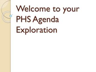 Welcome to your PHS Agenda Exploration