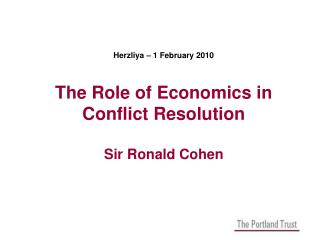 Herzliya – 1 February 2010 The Role of Economics in Conflict Resolution Sir Ronald Cohen