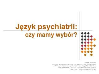 Język psychiatrii:  czy mamy wybór?