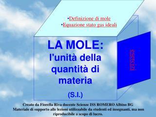 LA MOLE:  l'unità della quantità di materia (S.I.)