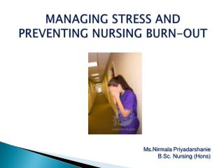 MANAGING STRESS AND PREVENTING NURSING BURN-OUT