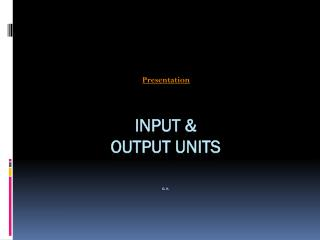 Input  &  output units G.  K.