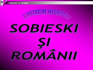 SOBIESKI     ŞI ROMÂNII