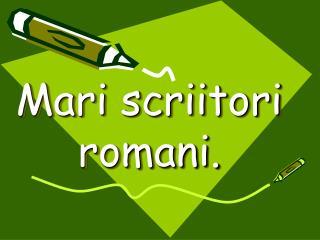 Mari scriitori romani.