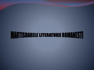 MARTISOARELE LITERATURII ROMANESTI
