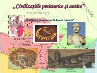 ,,Civilizaţiile preistorice şi antice''