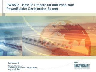 PWB505 - How To Prepare for and Pass Your  PowerBuilder Certification Exams