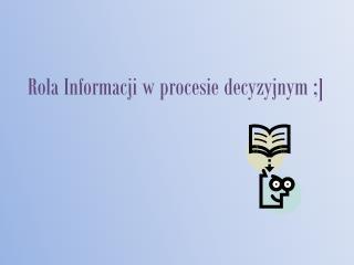 Rola Informacji w procesie decyzyjnym ;]