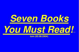 Seven Books You Must Read ! —tom (02.08.2004)