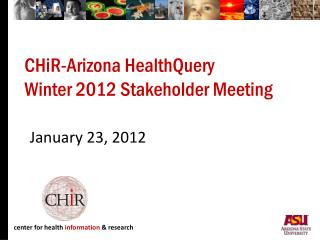 CHiR-Arizona HealthQuery  Winter 2012 Stakeholder Meeting