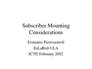 Subscriber Mounting Considerations