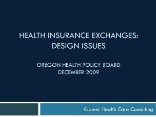 HEALTH INSURANCE EXCHANGES: DESIGN ISSUES   OREGON HEALTH POLICY BOARD DECEMBER 2009