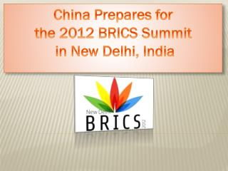China Prepares for  the 2012 BRICS Summit  in New Delhi, India