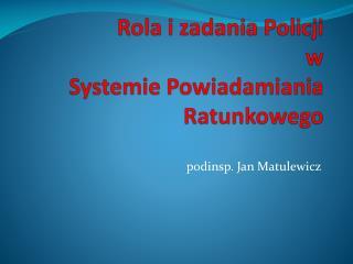 Rola i zadania Policji  w  Systemie  P owiadamiania Ratunkowego