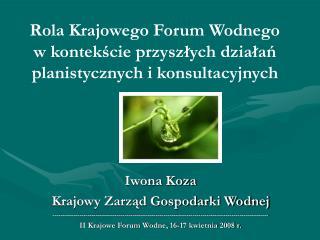 Rola Krajowego Forum Wodnego w kontek?cie przysz?ych dzia?a? planistycznych i konsultacyjnych