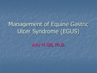 Management of Equine Gastric Ulcer Syndrome (EGUS)