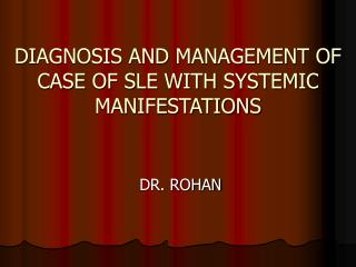 DIAGNOSIS AND MANAGEMENT OF CASE OF SLE WITH SYSTEMIC MANIFESTATIONS