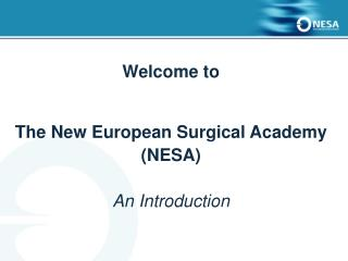 Welcome to The New European Surgical Academy (NESA) An Introduction