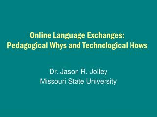 Online Language Exchanges: Pedagogical Whys and Technological Hows