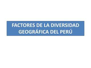 FACTORES DE LA DIVERSIDAD GEOGRÁFICA DEL PERÚ